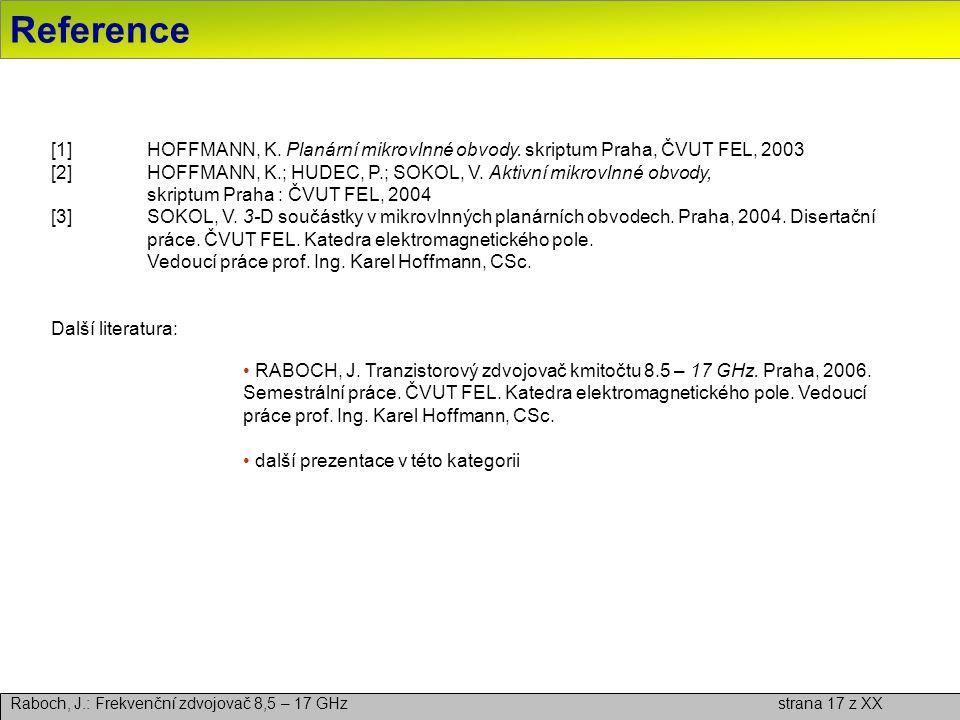 Reference [1] HOFFMANN, K. Planární mikrovlnné obvody. skriptum Praha, ČVUT FEL, 2003.